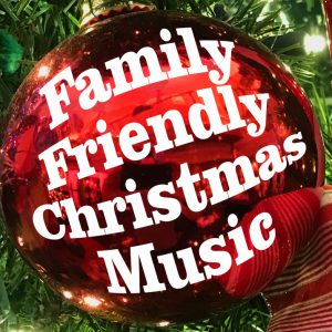 Family Friendly Christmas Music Playlist